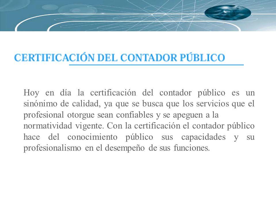 Hoy en día la certificación del contador público es un sinónimo de calidad, ya que se busca que los servicios que el profesional otorgue sean confiabl
