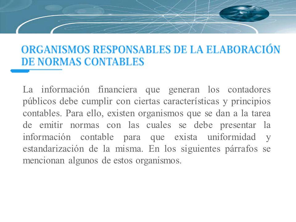 La información financiera que generan los contadores públicos debe cumplir con ciertas características y principios contables. Para ello, existen orga
