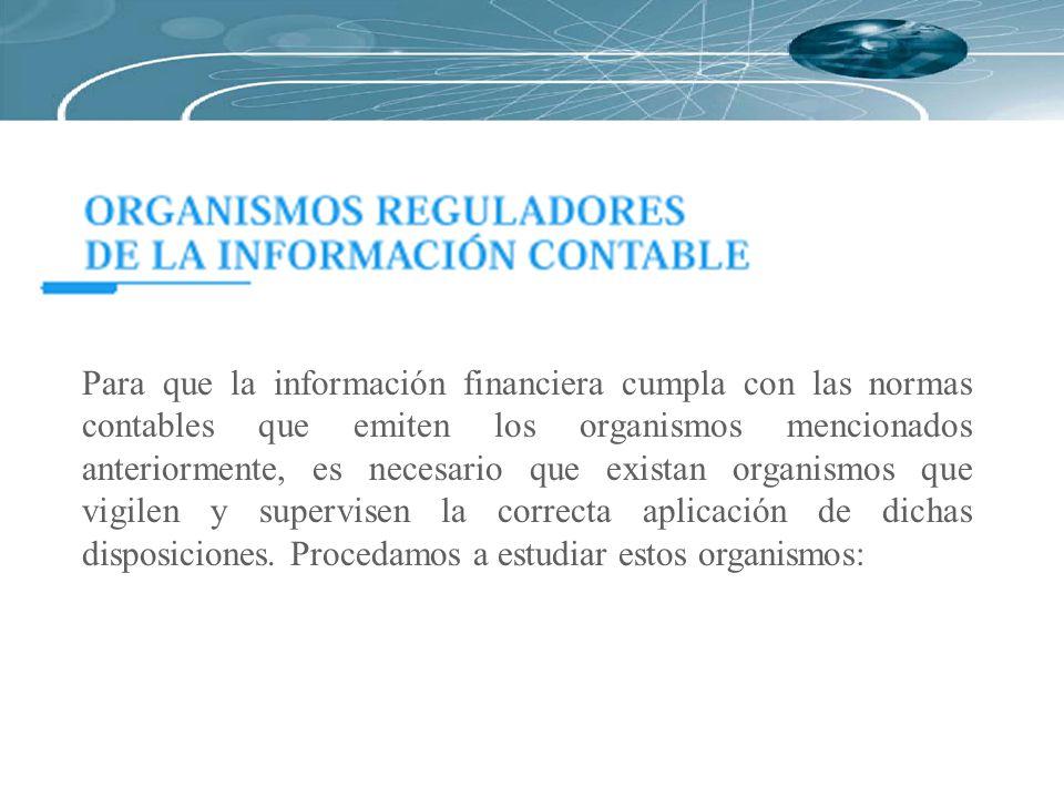 Para que la información financiera cumpla con las normas contables que emiten los organismos mencionados anteriormente, es necesario que existan organ