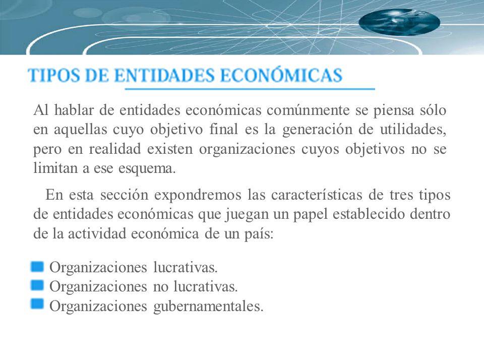 Al hablar de entidades económicas comúnmente se piensa sólo en aquellas cuyo objetivo final es la generación de utilidades, pero en realidad existen o