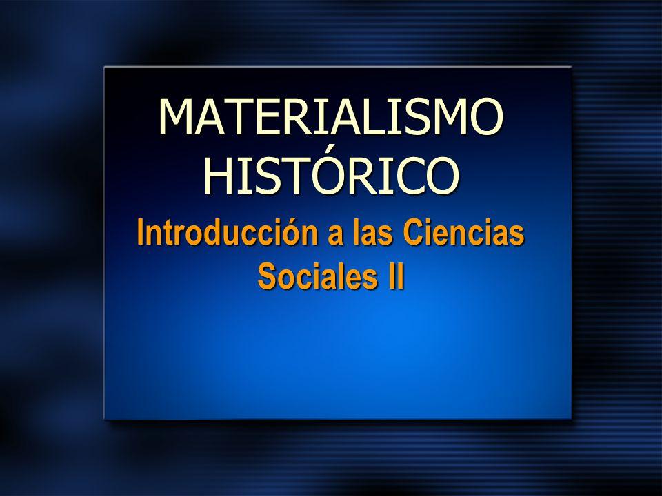 MATERIALISMO HISTÓRICO Introducción a las Ciencias Sociales II