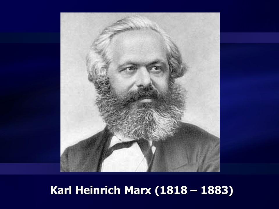 Karl Heinrich Marx (1818 – 1883)