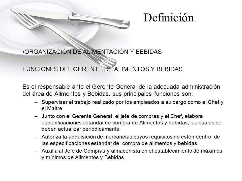 Definición ORGANIZACIÓN DE ALIMENTACIÓN Y BEBIDAS FUNCIONES DEL GERENTE DE ALIMENTOS Y BEBIDAS Es el responsable ante el Gerente General de la adecuad