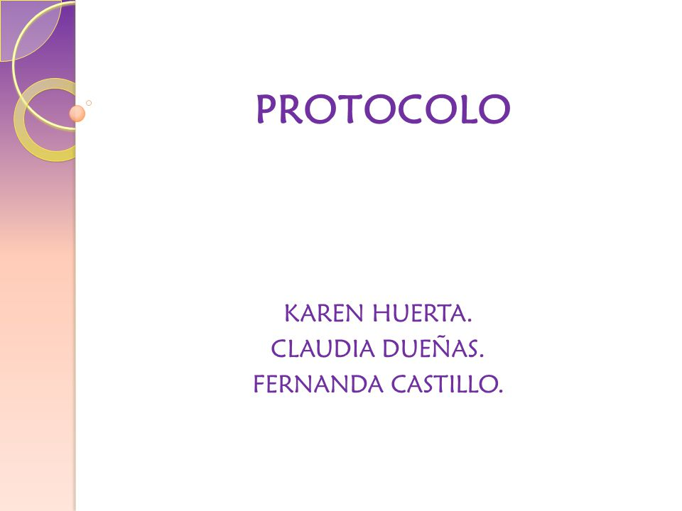 PROTOCOLO KAREN HUERTA. CLAUDIA DUEÑAS. FERNANDA CASTILLO.