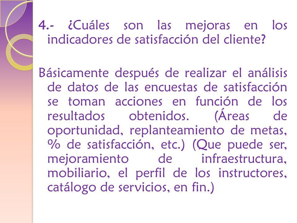 4.- ¿Cuáles son las mejoras en los indicadores de satisfacción del cliente.