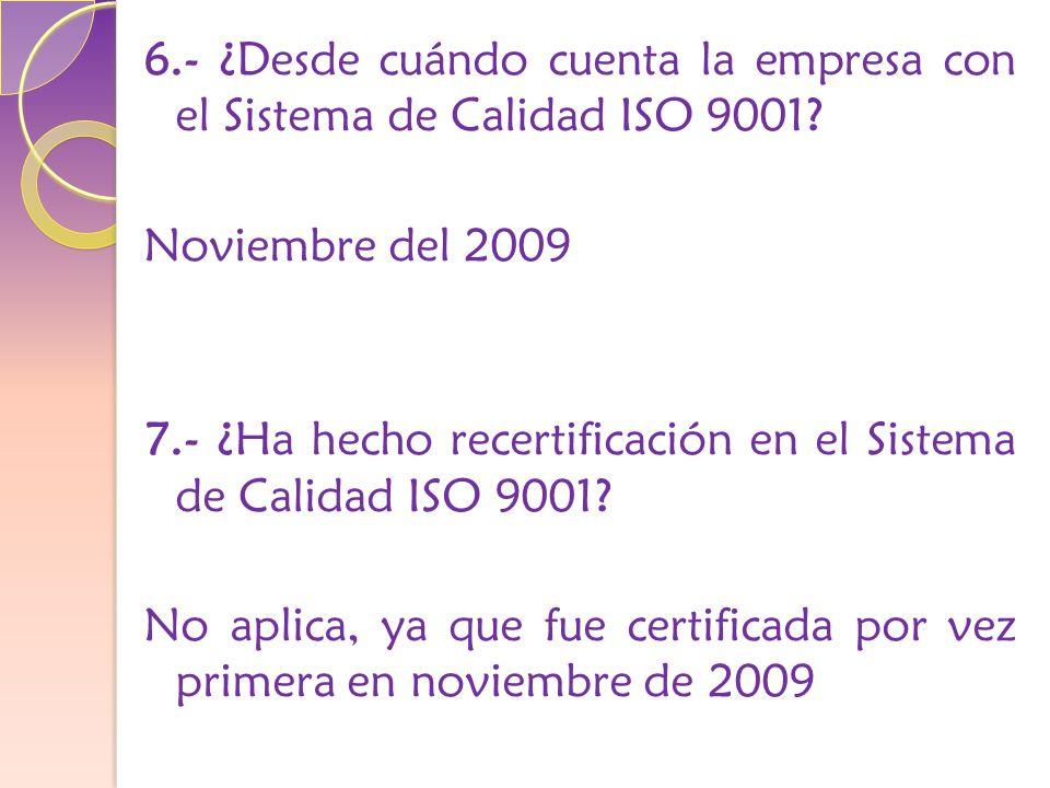 6.- ¿Desde cuándo cuenta la empresa con el Sistema de Calidad ISO 9001.