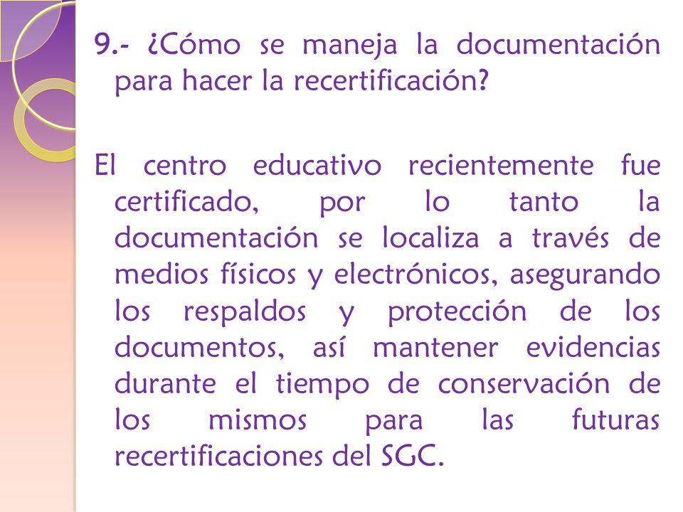 9.- ¿Cómo se maneja la documentación para hacer la recertificación.