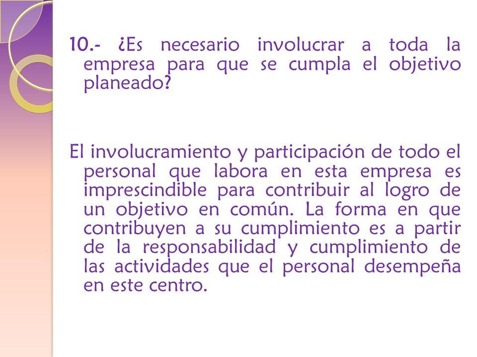10.- ¿Es necesario involucrar a toda la empresa para que se cumpla el objetivo planeado.