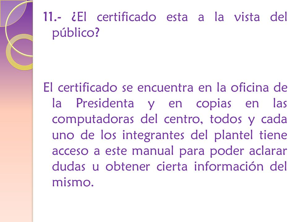 11.- ¿El certificado esta a la vista del público.