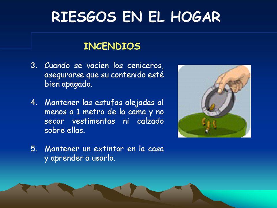 RIESGOS EN EL HOGAR 1.Los combustibles deben quedar fuera de la casa, lejos de los niños, en envases identificados y bien cerrados.