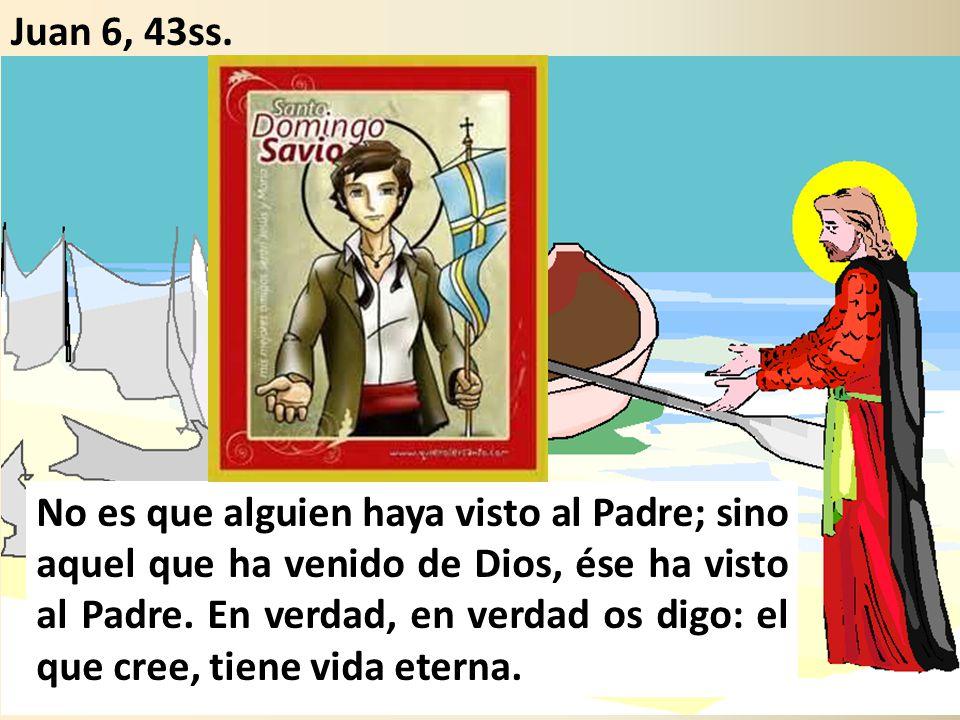No es que alguien haya visto al Padre; sino aquel que ha venido de Dios, ése ha visto al Padre.