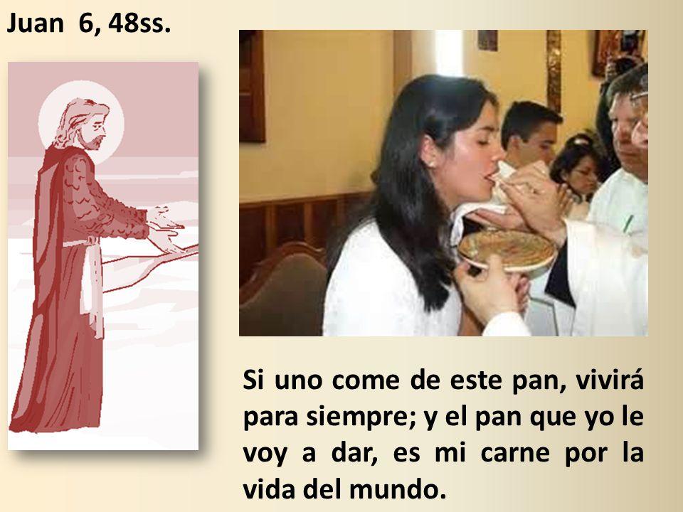 Si uno come de este pan, vivirá para siempre; y el pan que yo le voy a dar, es mi carne por la vida del mundo.