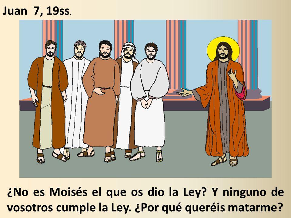 ¿No es Moisés el que os dio la Ley.Y ninguno de vosotros cumple la Ley.