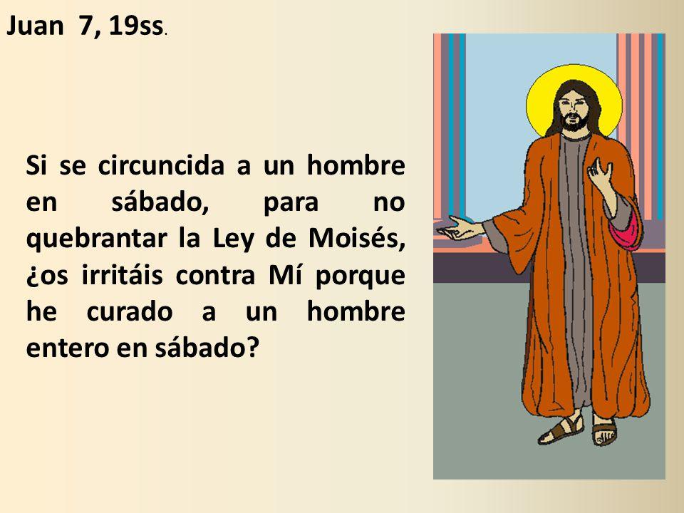 Si se circuncida a un hombre en sábado, para no quebrantar la Ley de Moisés, ¿os irritáis contra Mí porque he curado a un hombre entero en sábado.