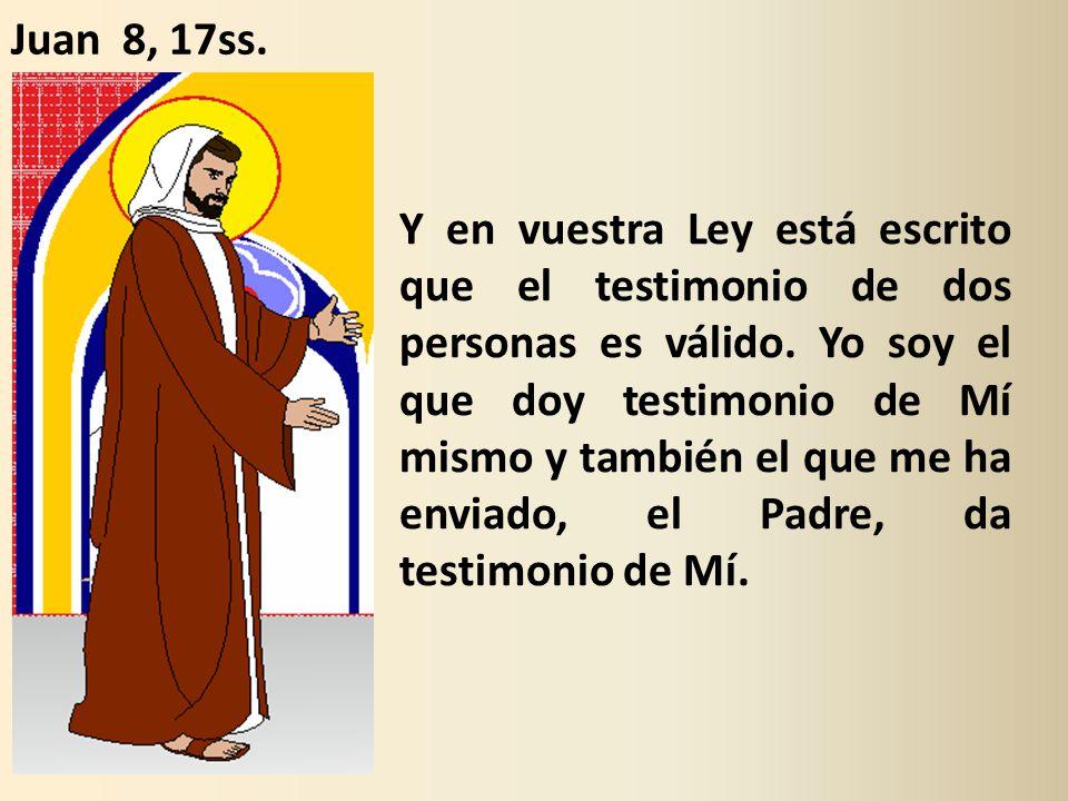 Y en vuestra Ley está escrito que el testimonio de dos personas es válido.
