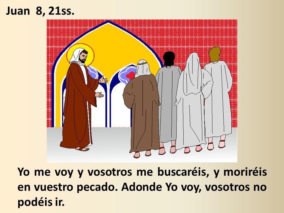 Yo me voy y vosotros me buscaréis, y moriréis en vuestro pecado.