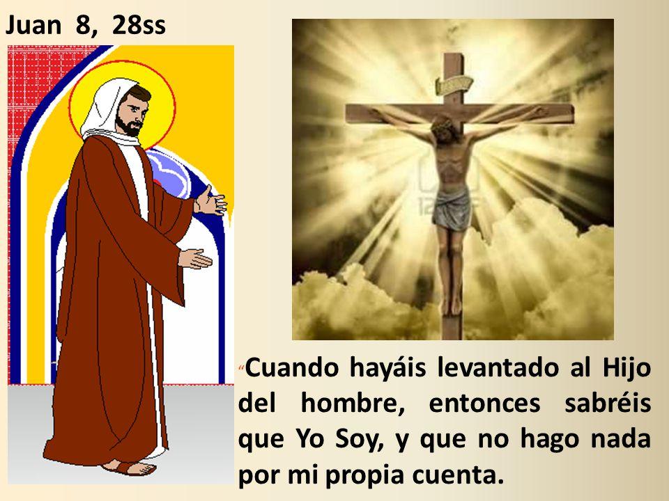 Cuando hayáis levantado al Hijo del hombre, entonces sabréis que Yo Soy, y que no hago nada por mi propia cuenta.
