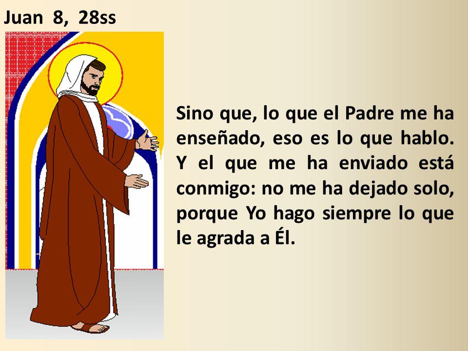 Sino que, lo que el Padre me ha enseñado, eso es lo que hablo.