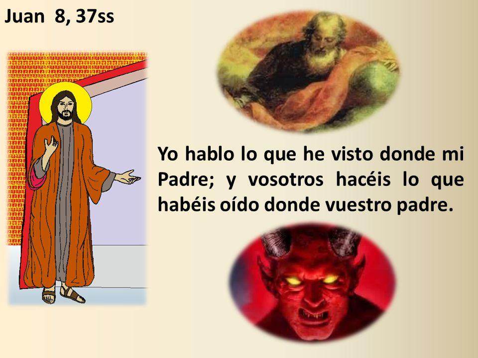 Yo hablo lo que he visto donde mi Padre; y vosotros hacéis lo que habéis oído donde vuestro padre.
