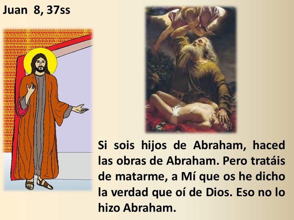 Si sois hijos de Abraham, haced las obras de Abraham.