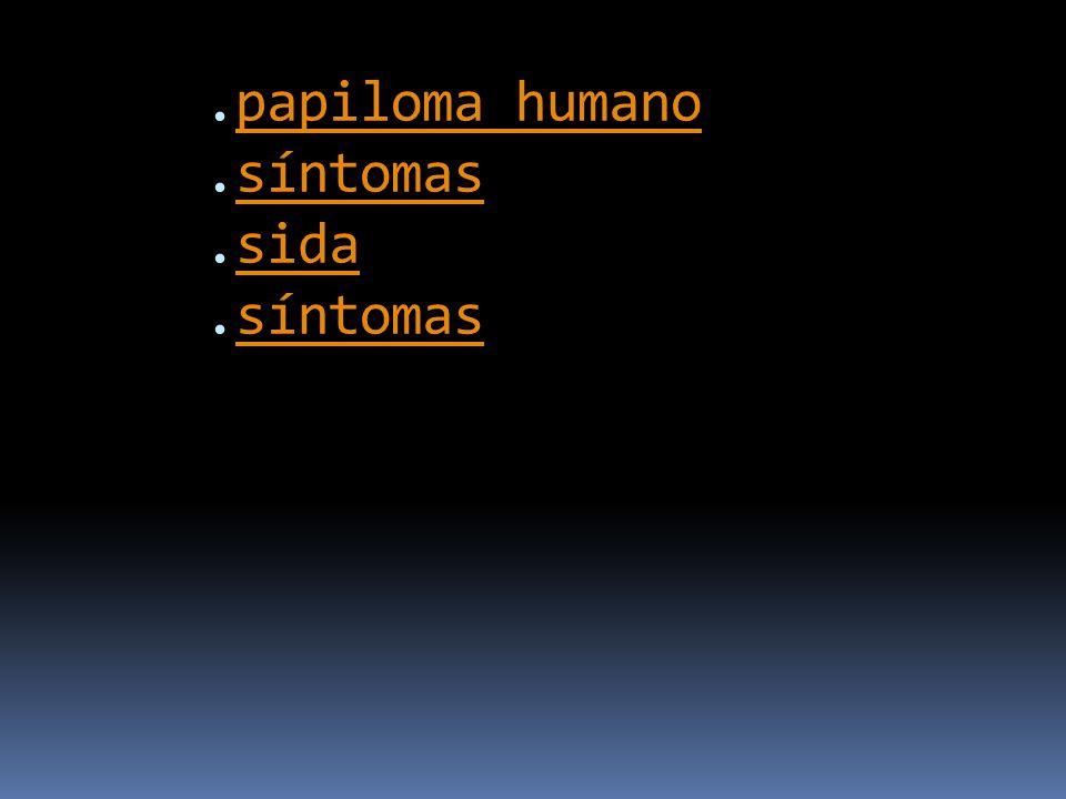 .papiloma humano.síntomas.sida.síntomaspapiloma humanosíntomassidasíntomas