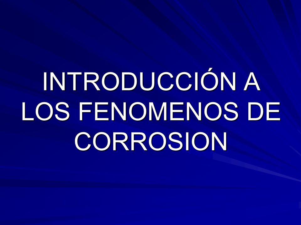 INDICE FUNDAMENTOS DE LA CORROSION FUNDAMENTOS DE LA CORROSION CORROSIÓN SECA CORROSIÓN SECA Formación y características de las capas de óxido.