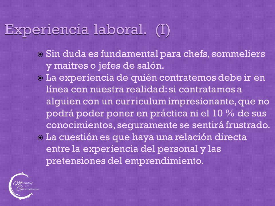 Experiencia laboral. (I)  Sin duda es fundamental para chefs, sommeliers y maitres o jefes de salón.  La experiencia de quién contratemos debe ir en