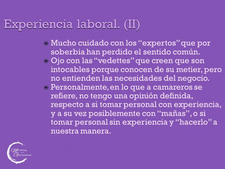 """Experiencia laboral. (II)  Mucho cuidado con los """"expertos"""" que por soberbia han perdido el sentido común.  Ojo con las """"vedettes"""" que creen que son"""