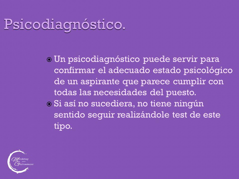 Psicodiagnóstico.  Un psicodiagnóstico puede servir para confirmar el adecuado estado psicológico de un aspirante que parece cumplir con todas las ne