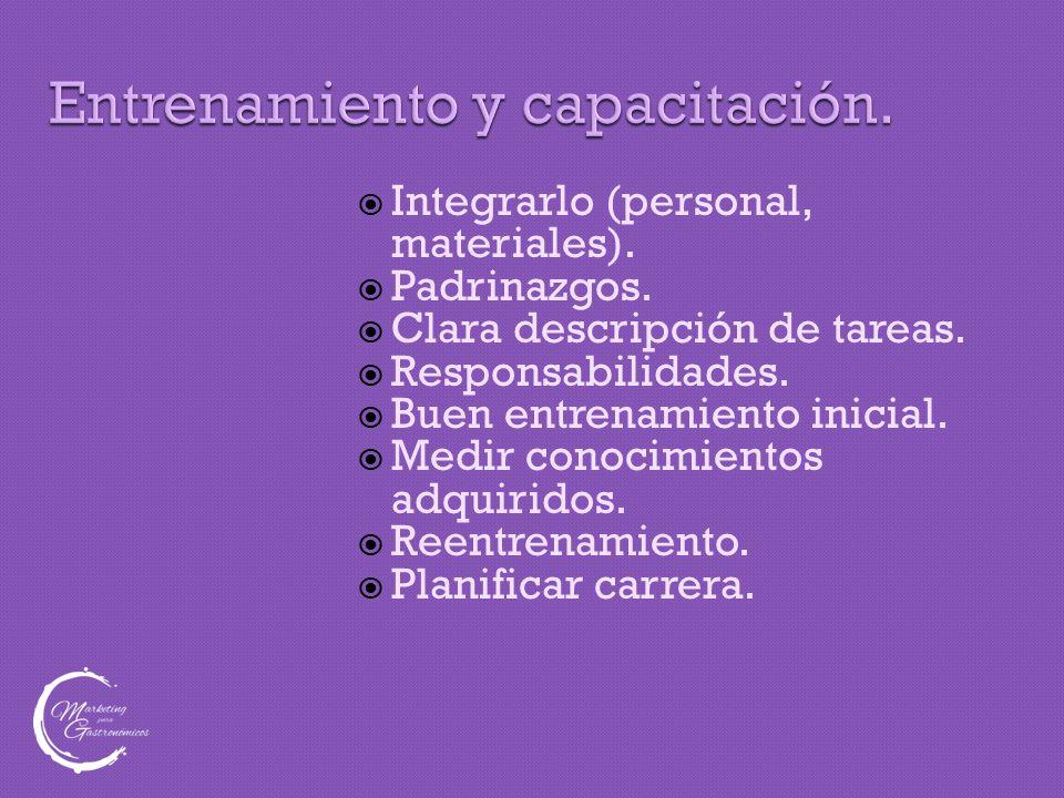Entrenamiento y capacitación.  Integrarlo (personal, materiales).  Padrinazgos.  Clara descripción de tareas.  Responsabilidades.  Buen entrenami