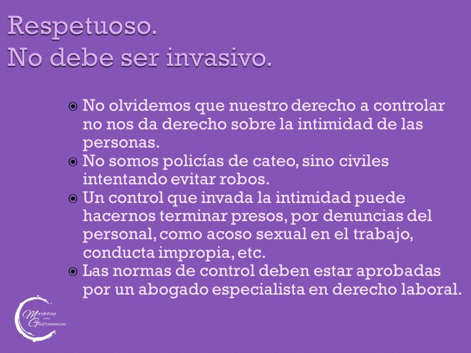Respetuoso. No debe ser invasivo.  No olvidemos que nuestro derecho a controlar no nos da derecho sobre la intimidad de las personas.  No somos poli