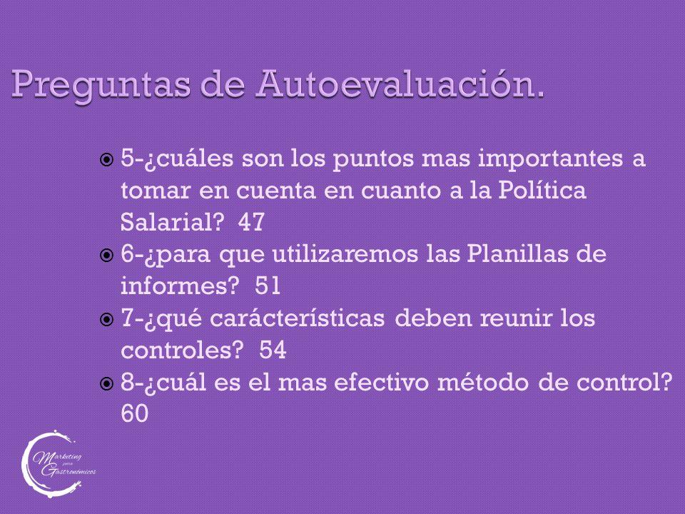 Preguntas de Autoevaluación.  5-¿cuáles son los puntos mas importantes a tomar en cuenta en cuanto a la Política Salarial? 47  6-¿para que utilizare