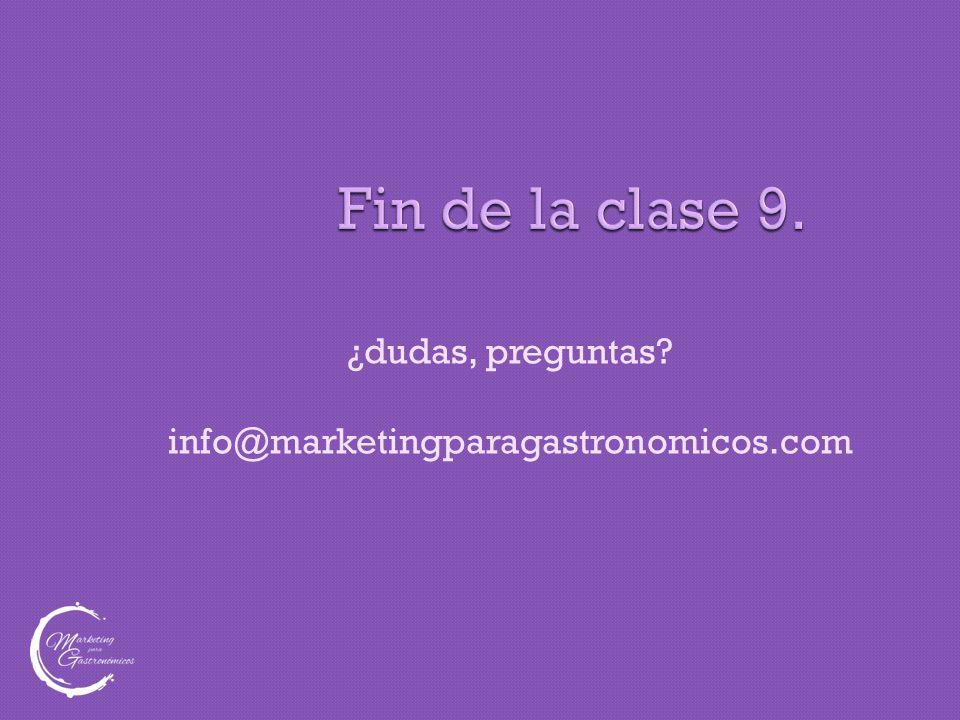 Fin de la clase 9. ¿dudas, preguntas? info@marketingparagastronomicos.com