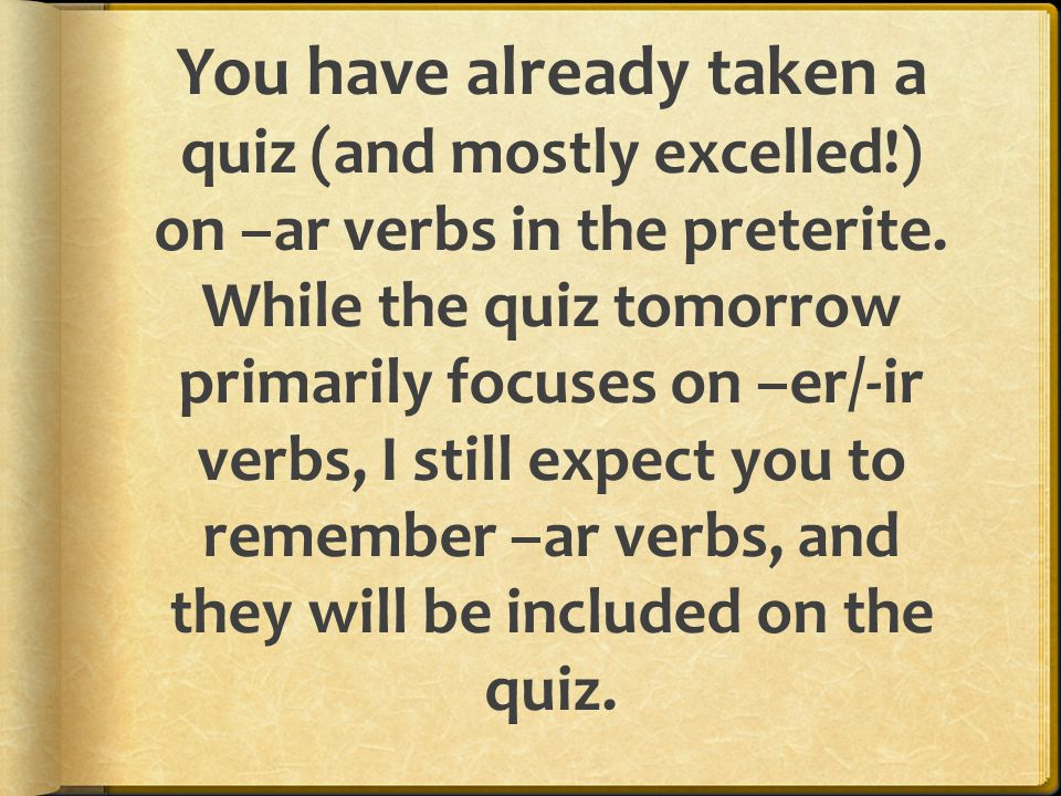Tomorrow, you will take a quiz on –er and –ir verbs in the ...