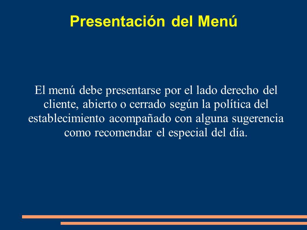 Presentación del Menú El menú debe presentarse por el lado derecho del cliente, abierto o cerrado según la política del establecimiento acompañado con