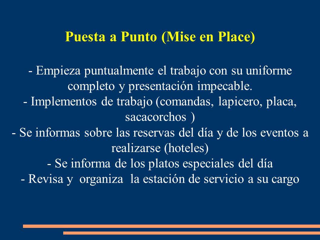 Puesta a Punto (Mise en Place) - Empieza puntualmente el trabajo con su uniforme completo y presentación impecable. - Implementos de trabajo (comandas