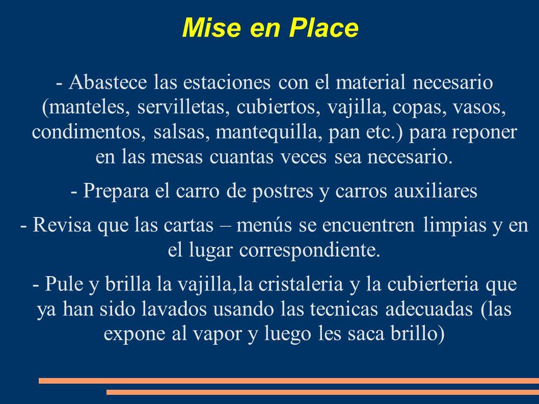 Mise en Place - Abastece las estaciones con el material necesario (manteles, servilletas, cubiertos, vajilla, copas, vasos, condimentos, salsas, mante
