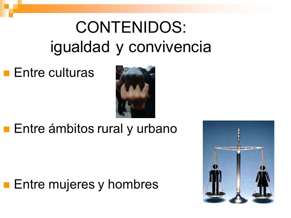 CONTENIDOS: igualdad y convivencia Entre culturas Entre ámbitos rural y urbano Entre mujeres y hombres