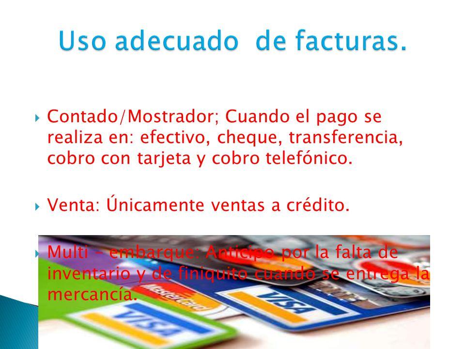  Contado/Mostrador; Cuando el pago se realiza en: efectivo, cheque, transferencia, cobro con tarjeta y cobro telefónico.  Venta: Únicamente ventas a