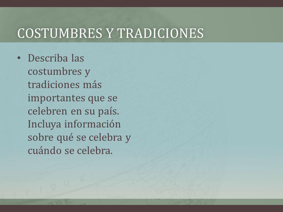 COSTUMBRES Y TRADICIONESCOSTUMBRES Y TRADICIONES Describa las costumbres y tradiciones más importantes que se celebren en su país.