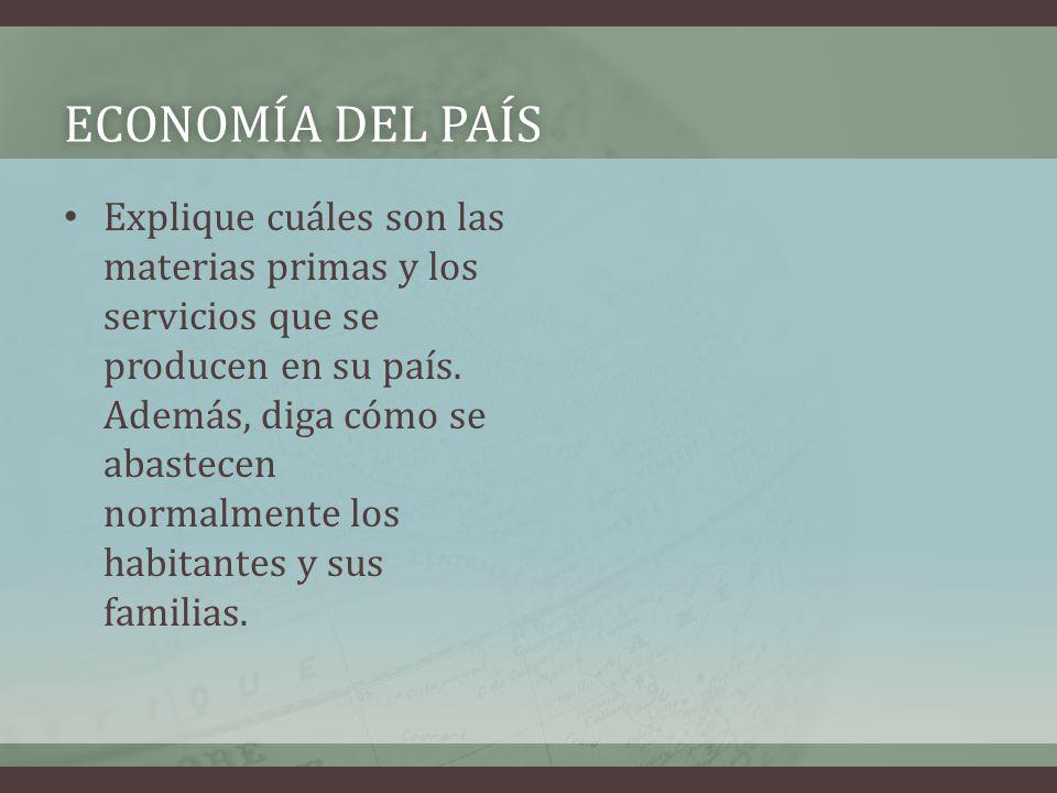 ECONOMÍA DEL PAÍSECONOMÍA DEL PAÍS Explique cuáles son las materias primas y los servicios que se producen en su país.