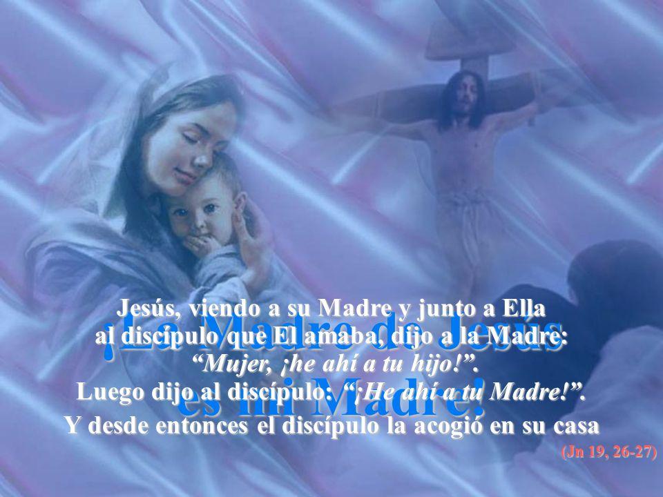 ¡La Madre de Jesús es mi Madre.