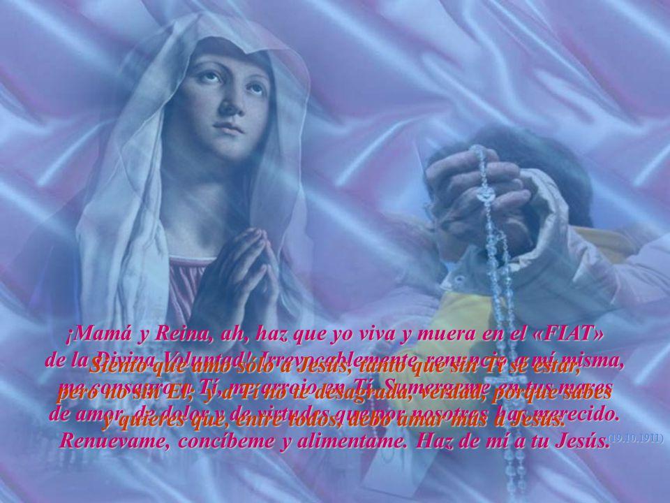 ¡Mamá y Reina, ah, haz que yo viva y muera en el «FIAT» de la Divina Voluntad.
