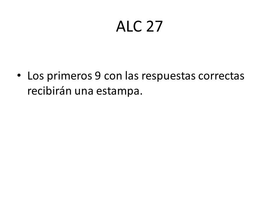 ALC 27 Los primeros 9 con las respuestas correctas recibirán una estampa.
