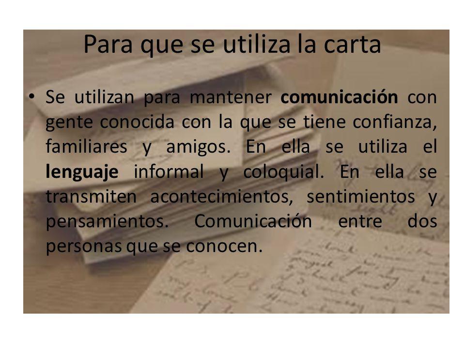 Para que se utiliza la carta Se utilizan para mantener comunicación con gente conocida con la que se tiene confianza, familiares y amigos.