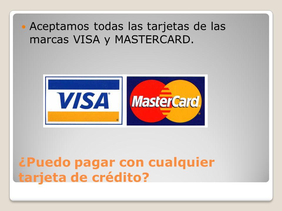 ¿Puedo pagar con cualquier tarjeta de crédito.