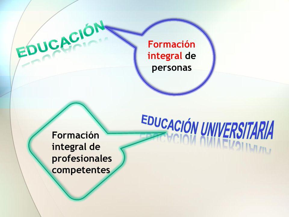 Formación integral de personas Formación integral de profesionales competentes