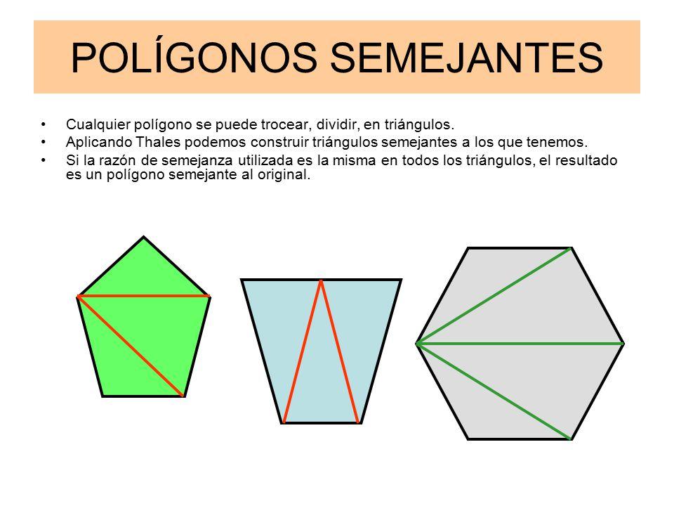POLÍGONOS SEMEJANTES Cualquier polígono se puede trocear, dividir, en triángulos.