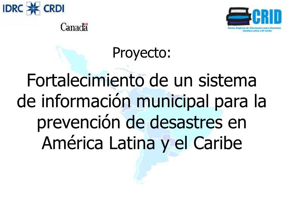 Proyecto: Fortalecimiento de un sistema de información municipal para la prevención de desastres en América Latina y el Caribe