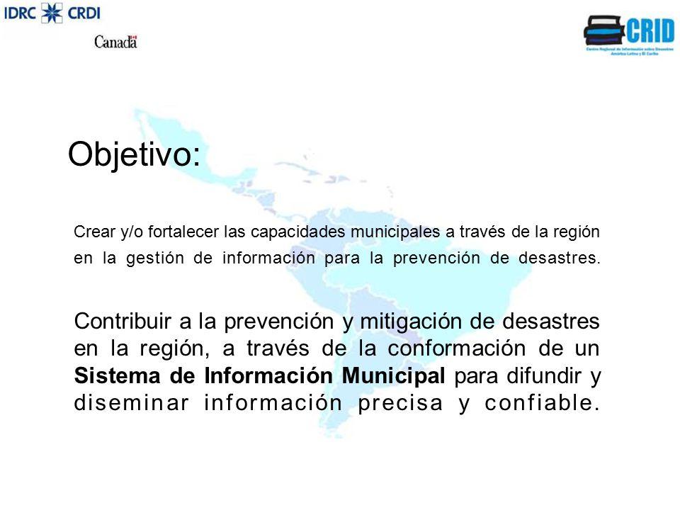 Objetivo: Crear y/o fortalecer las capacidades municipales a través de la región en la gestión de información para la prevención de desastres.